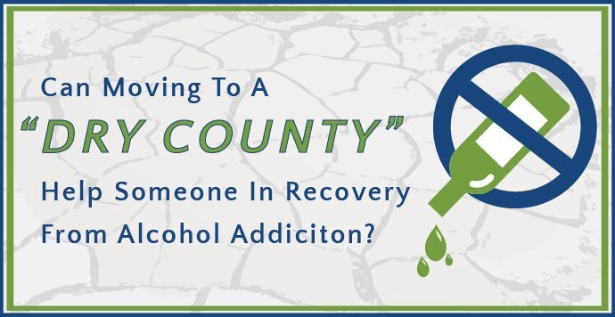 Can Moving To A Dry County Help Someone In Recovery From Alcohol Addiction