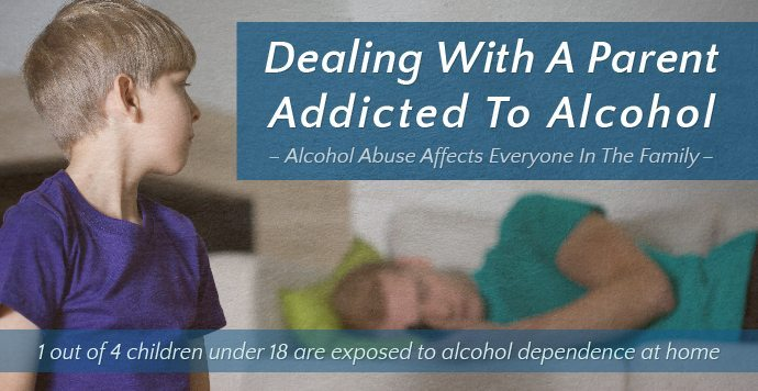 Dealing With A Parent Addicted To Alcohol