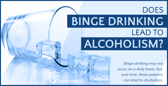 AlcoholTreatment.net Does Binge Drinking Lead To Alcoholism-