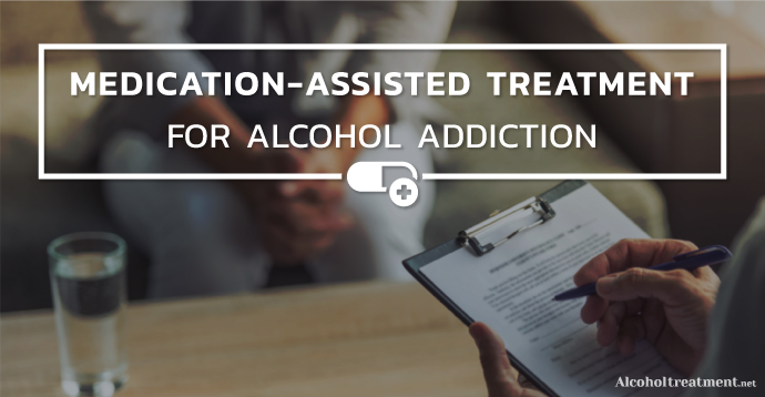 Medication-Assisted Treatment For Alcohol Addiction