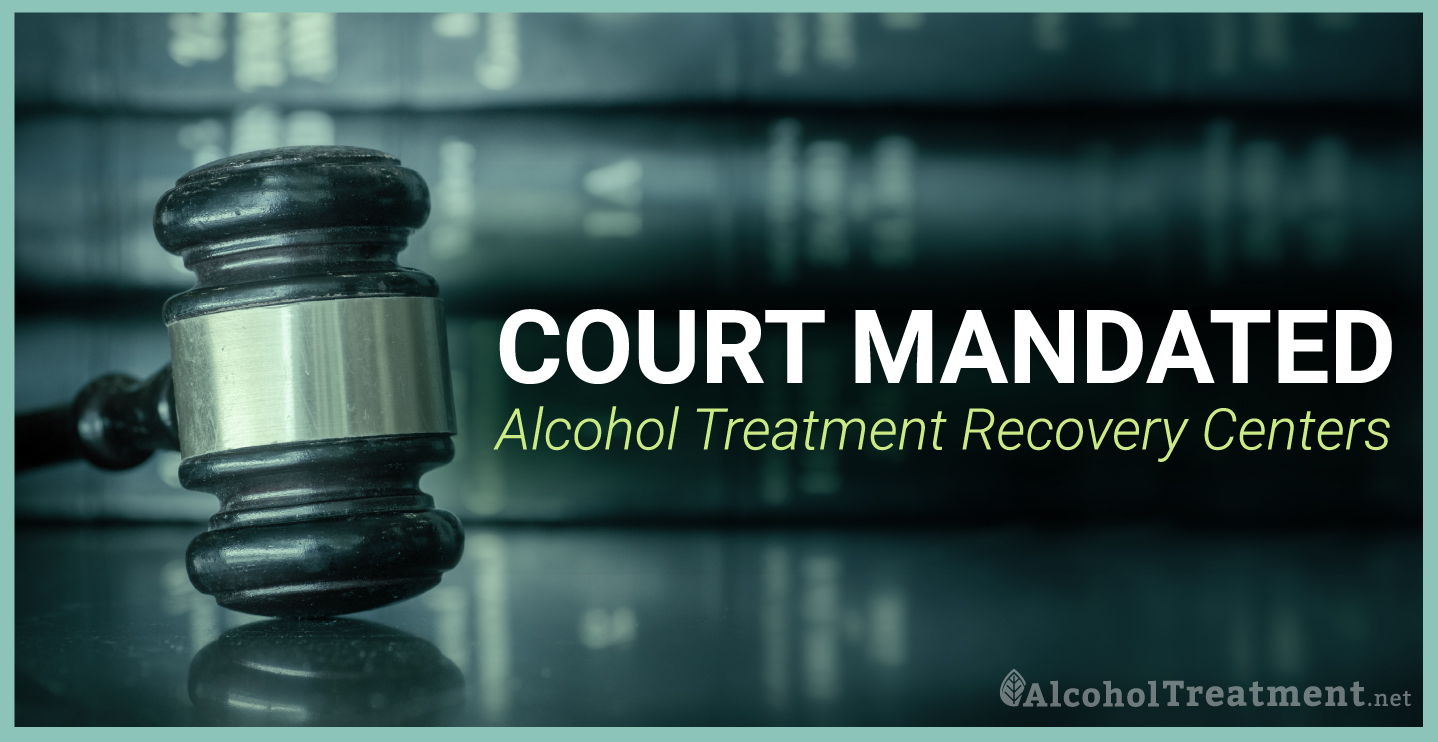 AlcoholTreatment.net Court Mandated Alcohol Treatment Recovery Centers