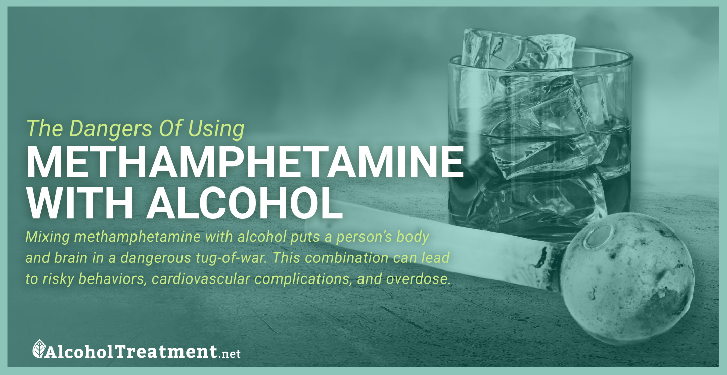 AlcoholTreatment.net The Dangers Of Using Methamphetamine With Alcohol Featured Image